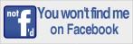 ...non sono su Facebook - You won't find me on Facebook